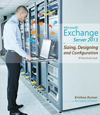 Microsoft Exchange Server 2013 – Sizing Designing And Configuration: A Practical Look PDF