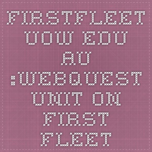firstfleet.uow.edu.au :webquest unit on first fleet.  Covers topics of how the first fleet got to Australia, who was onboard the ships, interesting facts and mysteries.