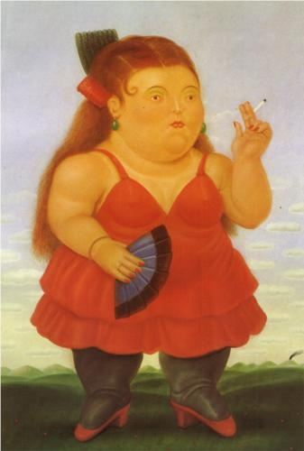 """The hot-tempered condensed female smoker has to always be sucking on something"" ; Spanish - Fernando Botero"
