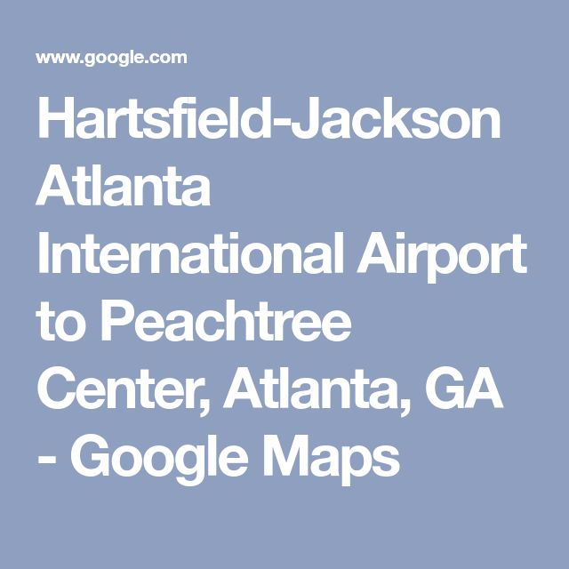 Hartsfield-Jackson Atlanta International Airport to Peachtree Center, Atlanta, GA - Google Maps