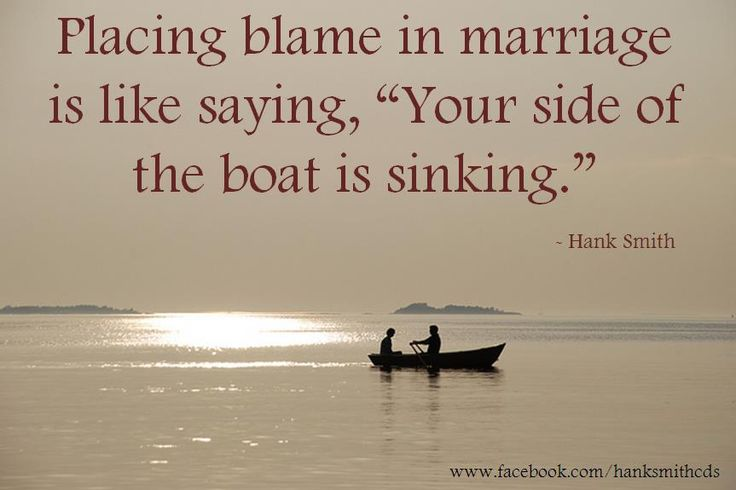 "The best marriage quote I've heard since conference.  --Placing blame in marriage is like saying, ""Your side of the boat is sinking""--    -Hank Smith  https://www.facebook.com/hanksmithcds"