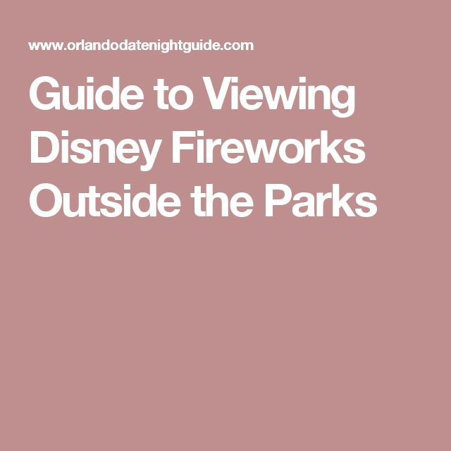 Guide to Viewing Disney Fireworks Outside the Parks