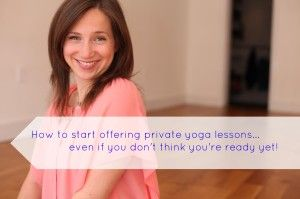 "How to start offering private yoga lessons… even if you don't think you're ""ready."" from the yogipreneur"