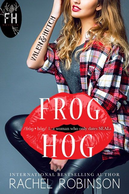 Frog Hog  Cover Design: Makeready Designs  Release Date: May 18 2017    Synopsis  /Frôg  hôg/ 1. A woman who only dates SEALs  The first time I did it I labeled it novelty. The second I was ovulating and extremely horny the third time was because Id had two martinis and he had fourteen abs. Fourteen. You dont say no to that.  My name is Valen and Im addicted to SEALs. Bag them tag them on to the next. One ships out the next ships in. It has become a hobby a recreational sport if you will…