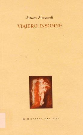 Viajero insomne (1997-1998) / Arturo Maccanti. -- Madrid : Ediciones La Palma, 2000. http://absysnetweb.bbtk.ull.es/cgi-bin/abnetopac01?TITN=195327