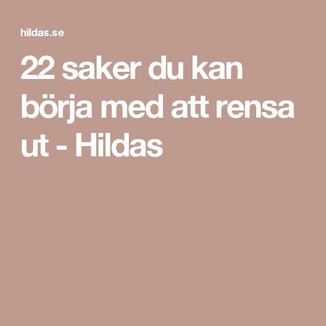 22 saker du kan börja med att rensa ut - Hildas