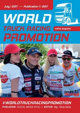 WORLD TRUCK RACING PROMOTION - July 2017  WORLD TRUCK RACING PROMOTION  It is an Internet magazine that is published in digital form once a month. Its content focuses on the worldwide promotion and advertising of truck racing on race circuits as well as associated truck shows and truck festivals. The main attention is paid to the key actors, competition teams and their sponsors whose support is absolutely crucial for the existence of these automobile competitions. In cooperation with the…