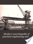 """Henley's Encyclopedia of Practical Engineering and Allied Trades, Vol. 5 and 6"" - 1907"