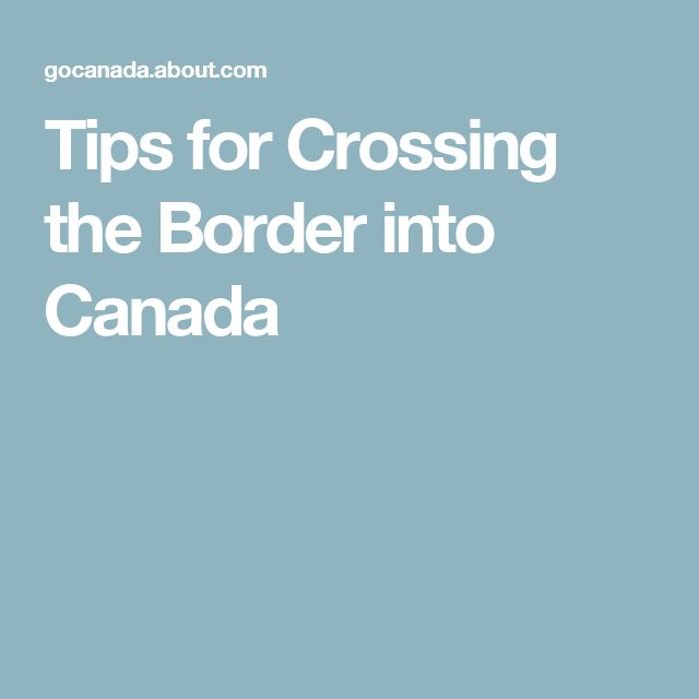 Tips for Crossing the Border into Canada