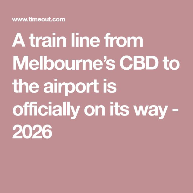 A train line from Melbourne's CBD to the airport is officially on its way - 2026