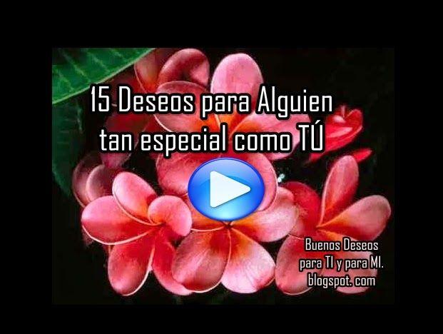 Buenos Deseos para TI y para MÍ: * 15 DESEOS PARA UNA PERSONA MUY ESPECIAL COMO TÚ....