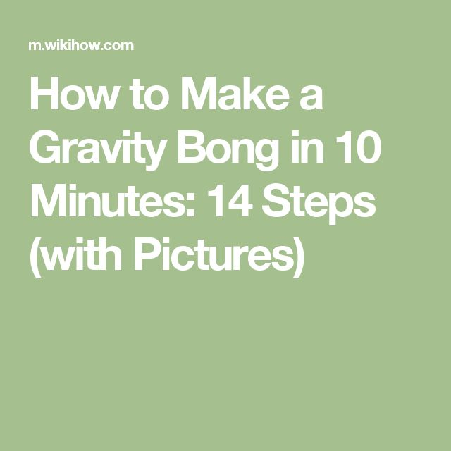 How to Make a Gravity Bong in 10 Minutes: 14 Steps (with Pictures)