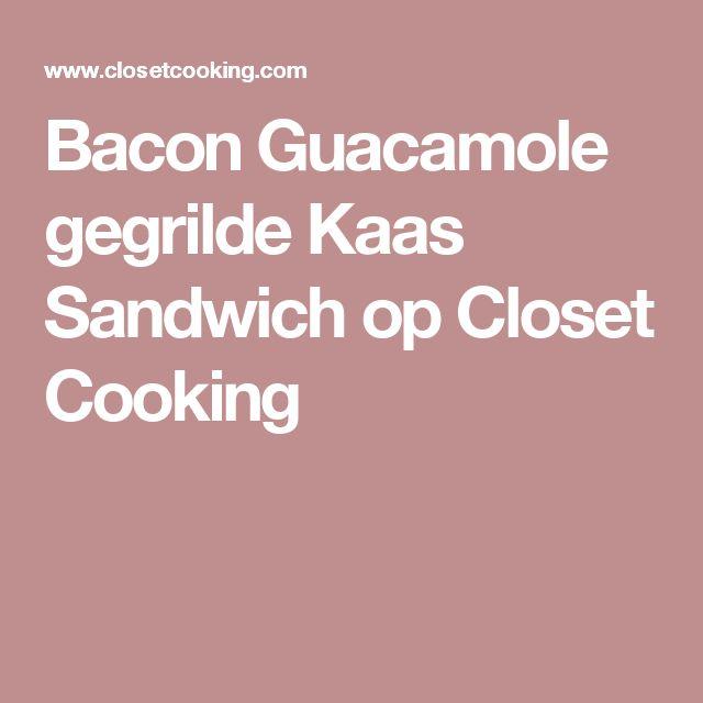 Bacon Guacamole gegrilde Kaas Sandwich op Closet Cooking