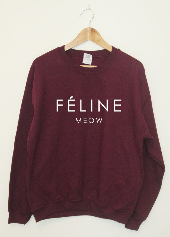 Feline Meow Sweatshirt Cat Hipster Cara Tumblr Dope Swag Top Unisex and Ladies Sizes really soft Burgundy Black Grey and White on Etsy, $24.67