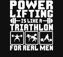 Powerlifting Is Like A Triathlon For REAL MEN T-Shirt