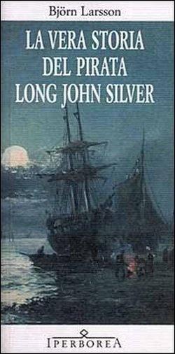 Björn Larsson - La vera storia del pirata Long John Silver