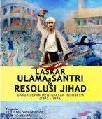 Laskar Ulama – Santri & Resolusi Jihad – Zainul Milal Bizawie