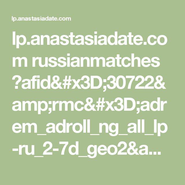 lp.anastasiadate.com russianmatches ?afid=30722&rmc=adrem_adroll_ng_all_lp-ru_2-7d_geo2&utm_medium=remarketing&utm_source=adroll&utm_campaign=adr_ad_lprussia_gdn_adrollgeo2_2-7d_rmreg_banner_alldevices&utm_content=lp-ru_woman-only-partner
