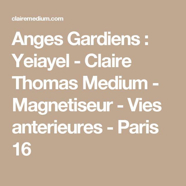 Anges Gardiens : Yeiayel  - Claire Thomas Medium - Magnetiseur - Vies anterieures - Paris 16