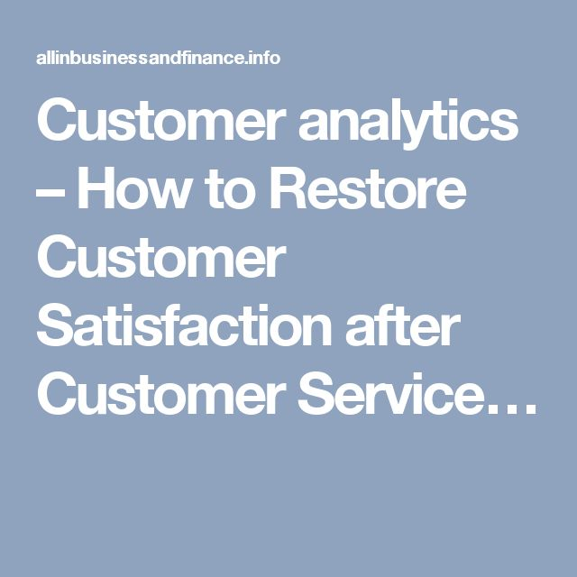 Customer analytics – How to Restore Customer Satisfaction after Customer Service…