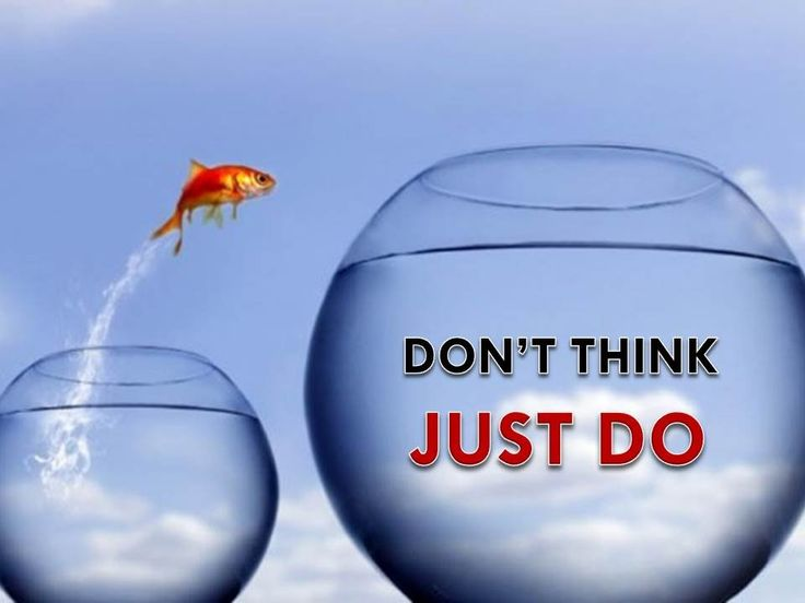 DON'T THINK JUST DO!