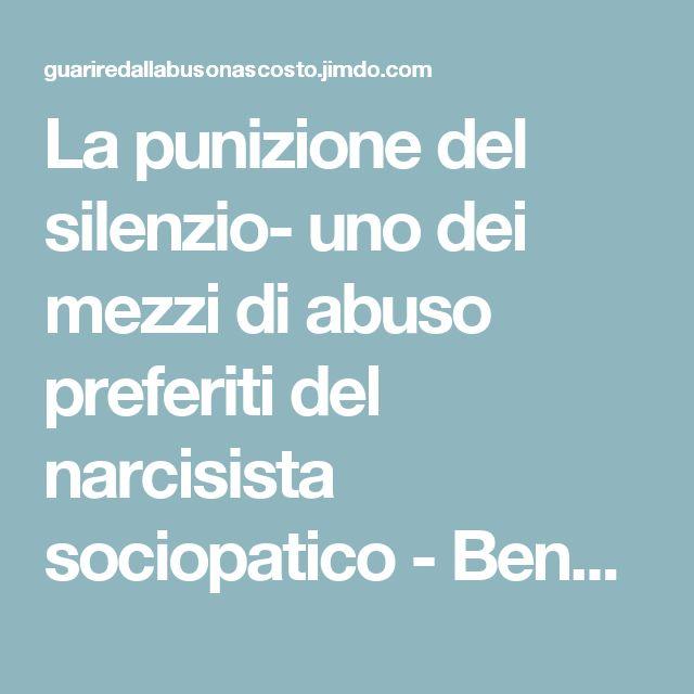 La punizione del silenzio- uno dei mezzi di abuso preferiti del narcisista sociopatico - Benvenuti su guariredallabusonascosto!