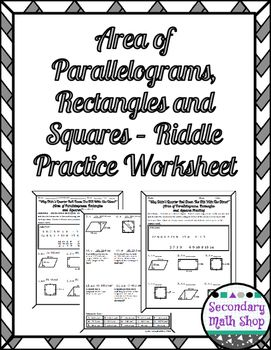 Area Quadrilaterals -  Area of Parallelograms, Rectangles and Squares Riddle WorksheetThis is a 15 question worksheet that asks students to apply the area formulas for parallelograms, rectangles and squares.  Included are 9 problems with diagrams and 6 story problems.