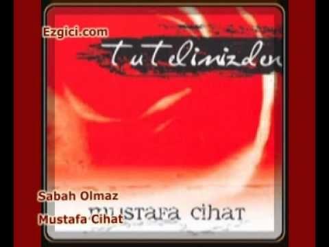 Mustafa Cihat - Sabah Olmaz