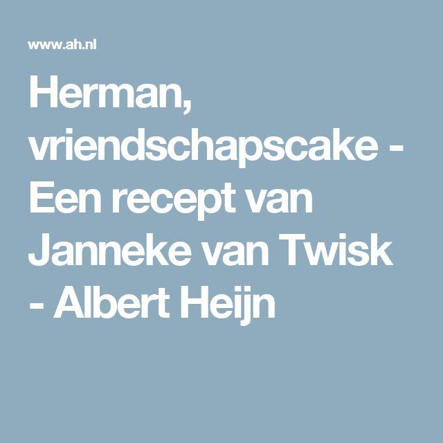 Herman, vriendschapscake - Een recept van Janneke van Twisk - Albert Heijn