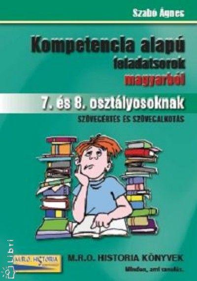 Szabó Ágnes - Kompetencia alapú feladatsorok magyarból 7. és 8. osztályosoknak