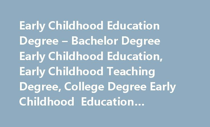 Early Childhood Education Degree – Bachelor Degree Early Childhood Education, Early Childhood Teaching Degree, College Degree Early Childhood Education #physics #degree http://degree.remmont.com/early-childhood-education-degree-bachelor-degree-early-childhood-education-early-childhood-teaching-degree-college-degree-early-childhood-education-physics-degree/  #early childhood education degree # Early Childhood Education Degree Bachelor Degree Early Childhood Education Student Resources Why…