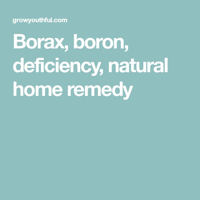 Borax, boron, deficiency, natural home remedy