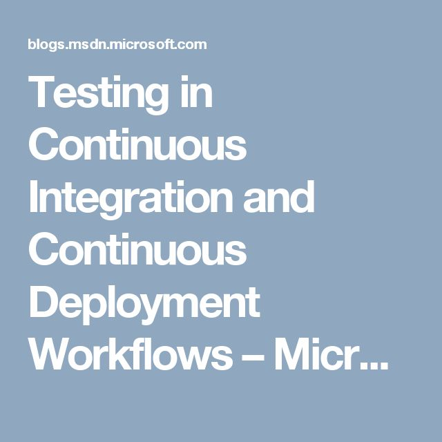 Testing in Continuous Integration and Continuous Deployment Workflows – Microsoft DevOps Blog