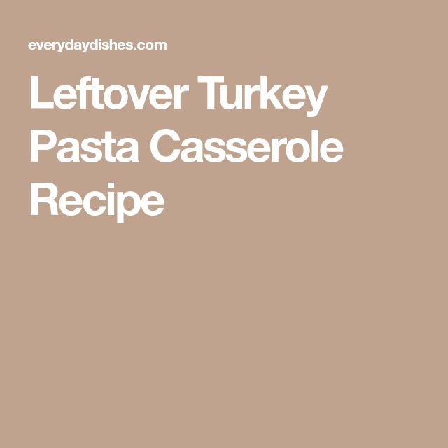 Leftover Turkey Pasta Casserole Recipe