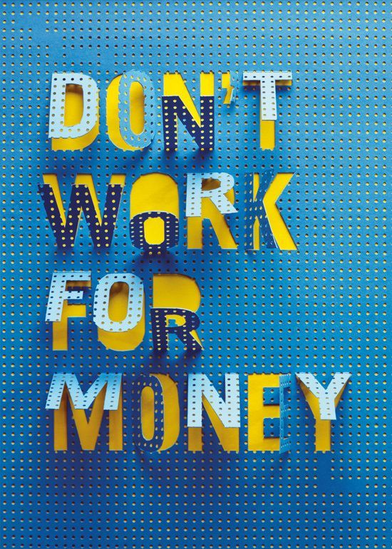 Don't work for money. Work for happiness