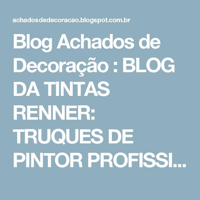 Blog Achados de Decoração : BLOG DA TINTAS RENNER: TRUQUES DE PINTOR PROFISSIONAL QUE VOCÊ VAI ADORAR SABER