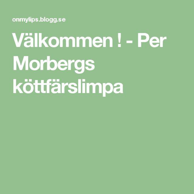 Välkommen ! - Per Morbergs köttfärslimpa