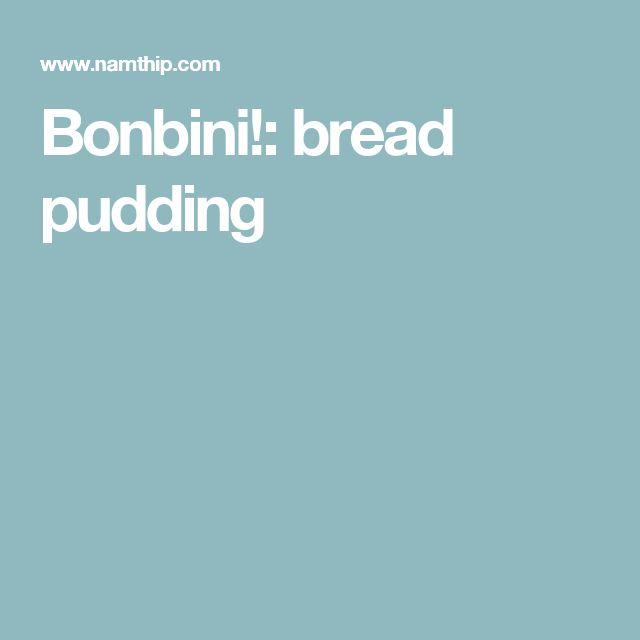 Bonbini!: bread pudding