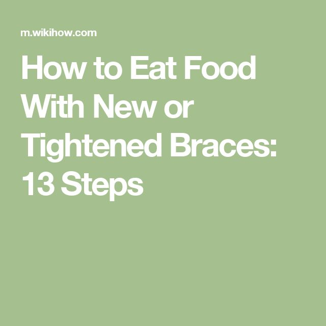 How to Eat Food With New or Tightened Braces: 13 Steps