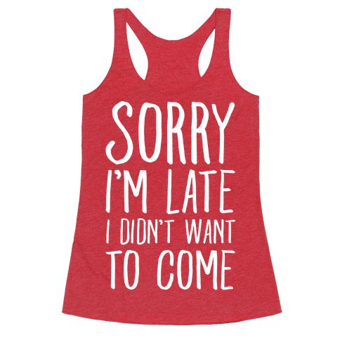"""Sorry I'm Late I Didn't Want To Come - This sassy shirt is great for awkward weirdos, shy introverts and the socially anxious because parties and people are that worst so """"sorry I'm late I didn't want to come."""" This sarcastic shirt is perfect for fans of party shirts, introvert shirts and awkward jokes."""