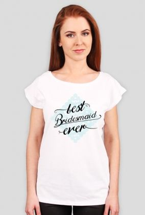 Best bridesmaid ever - t-shirt dla świadkowej