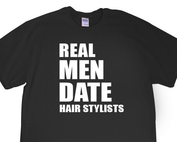 "New ""Real Men Date Hair Stylists"" Unisex Tshirt for Boyfriend, Girlfriend, friend, hair dresser, stylist, birthday, sister, brother S-XXL on Etsy, $14.95"