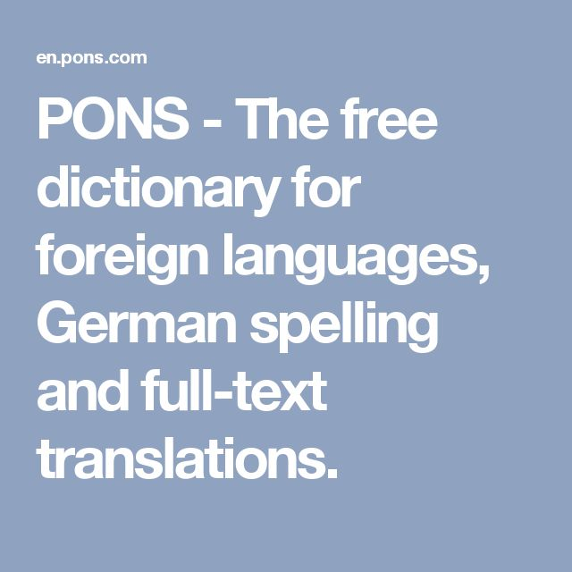 PONS - The free dictionary for foreign languages, German spelling and full-text translations.