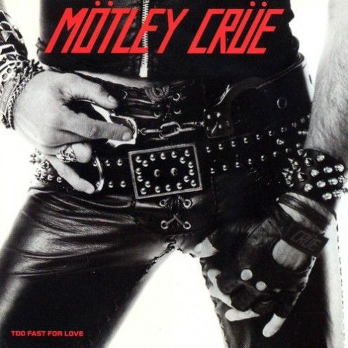 Mötley Crüe - Too Fast for Love - 25 More Great Classic Rock, Hard Rock and Heavy Metal Album Covers