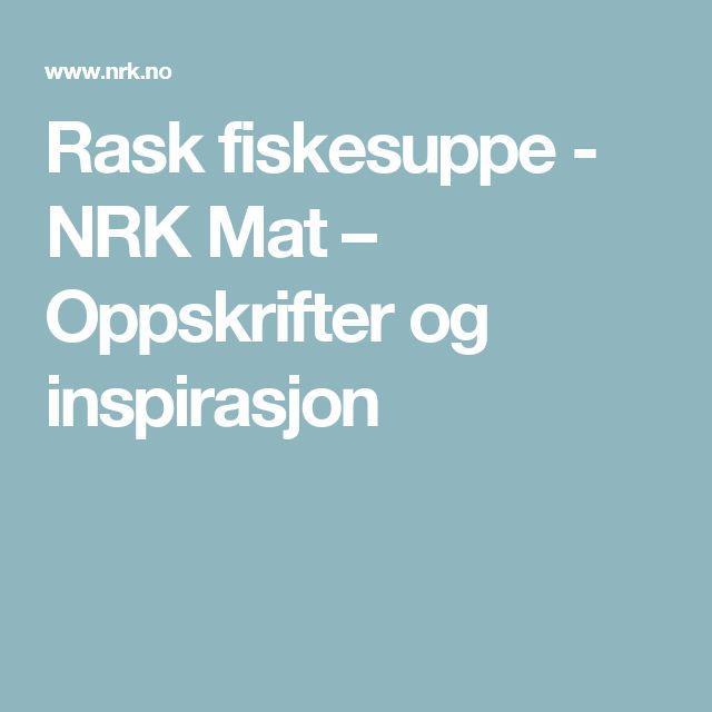 Rask fiskesuppe - NRK Mat – Oppskrifter og inspirasjon