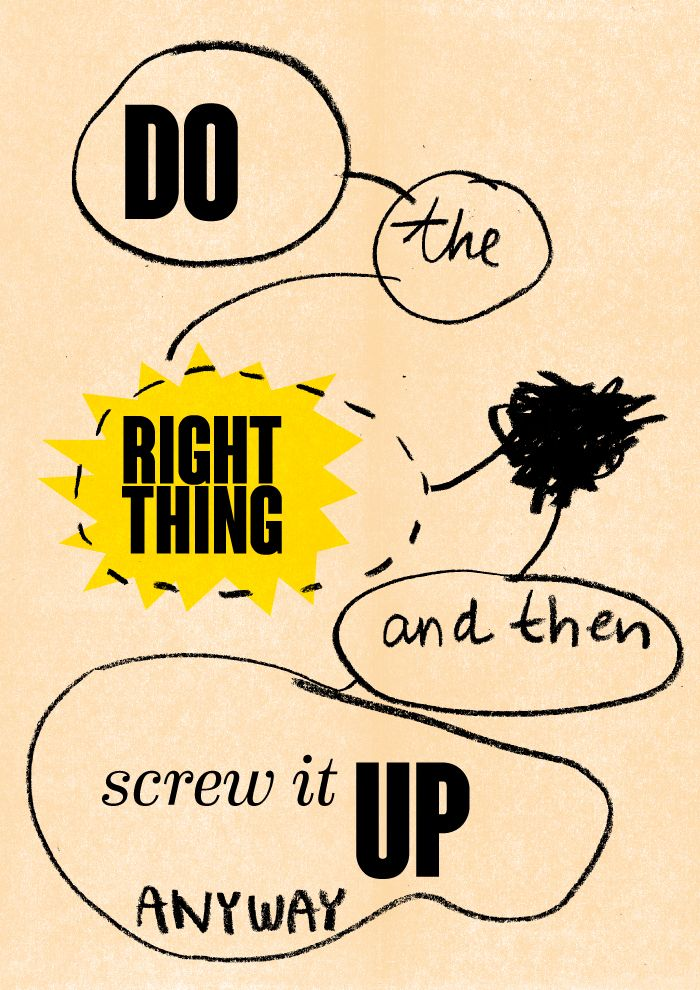 DO THE RIGHT THING AND THEN SCREW IT UP ANYWAY. High quality graphic prints for sale at www.neigaard.dk/shop. A3 (30x42 cm) and A2 (42x60 cm). Limited edition of 150 pieces.  Signed by artist. Ship worldwide.