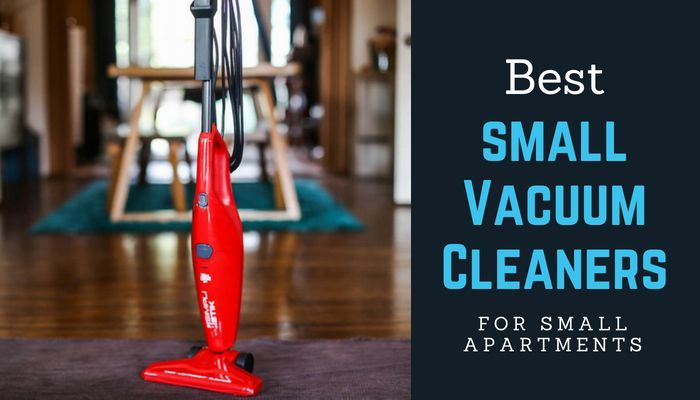 Best Vacuums For Small Apartments 2019 That Saves Space Small Vacuum Best Small Vacuum Best Small Vacuum Cleaner