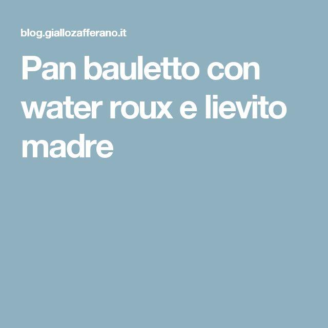 Pan bauletto con water roux e lievito madre