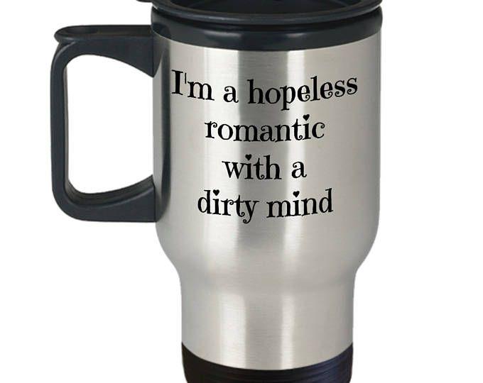 I'm a Hopeless romantic with a Dirty Mind insulated travel mug