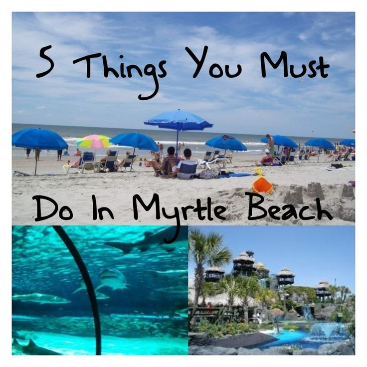Things you Must do in Myrtle Beach, SC